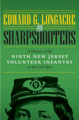 The Sharpshooters: A History of the Ninth New Jersey Volunteer Infantry in the Civil War (Hardback)