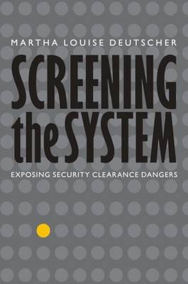 Screening the System: Exposing Security Clearance Dangers (Hardback)