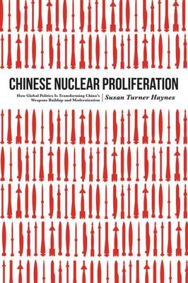 Chinese Nuclear Proliferation: How Global Politics is Transforming China's Weapons Buildup and Modernization (Hardback)