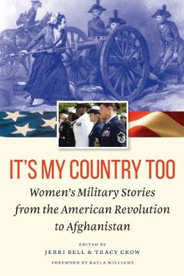 It's My Country Too: Women'S Military Stories from the American Revolution to Afghanistan (Hardback)