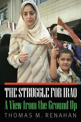 Struggle for Iraq: A View from the Ground Up (Hardback)