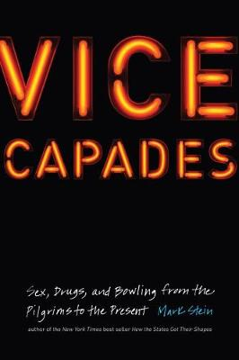 Vice Capades: Sex, Drugs, and Bowling from the Pilgrims to the Present (Hardback)