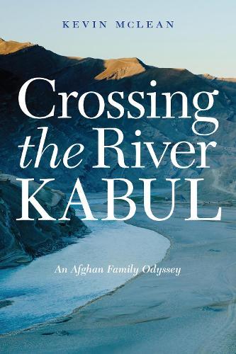 Crossing the River Kabul: An Afghan Family Odyssey (Hardback)