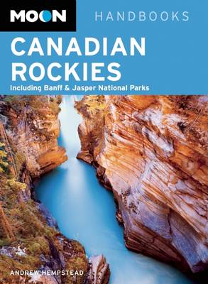 Moon Canadian Rockies: Including Banff & Jasper National Parks - Moon Handbooks (Paperback)