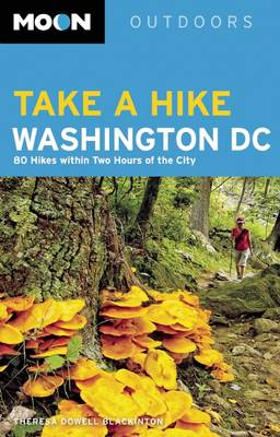 Moon Take a Hike Washington DC (2nd ed): 80 Hikes within Two Hours of the City (Paperback)