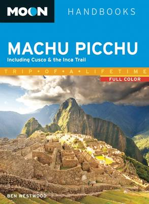 Moon Machu Picchu: Including Cusco & the Inca Trail (Paperback)