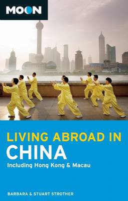 Moon Living Abroad in China: Including Hong Kong & Macau - Living Abroad (Paperback)