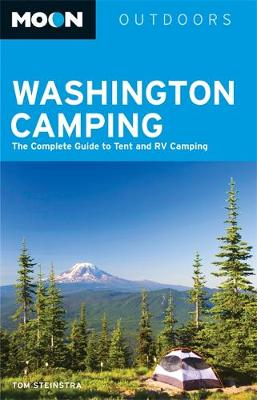 Moon Washington Camping (Fourth Edition): The Complete Guide to Tent and RV Camping (Paperback)