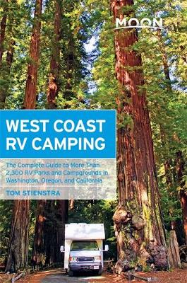 Moon West Coast RV Camping (4th ed): The Complete Guide to More Than 2,300 RV Parks and Campgrounds in Washington, Oregon, and California (Paperback)