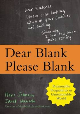 Dear Blank Please Blank: Reasonable Requests to an Unreasonable World (Paperback)