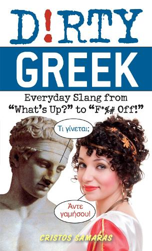 """Dirty Greek: Everyday Slang from """"What's Up?"""" to """"F*%# Off!"""" - Dirty Everyday Slang (Paperback)"""
