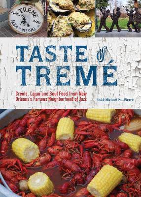 Taste Of Treme: Creole, Cajun, and Soul Food from New Orleans' Famous Neighborhood of Jazz (Hardback)