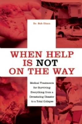 When Help Is NOT on the Way: Medical Treatments for Surviving Everything from a Devastating Disaster to a Total Collapse (Paperback)