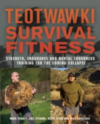 TEOTWAWKI Survival Fitness: Strength, Endurance, and Mental Toughness Training for the Coming Collapse (Paperback)