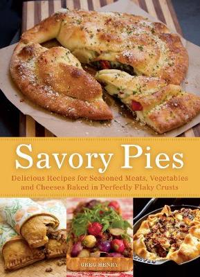 Savory Pies: Delicious Recipes for Seasoned Meats, Vegetables and Cheeses Baked in Perfectly Flaky Pie Crusts (Paperback)