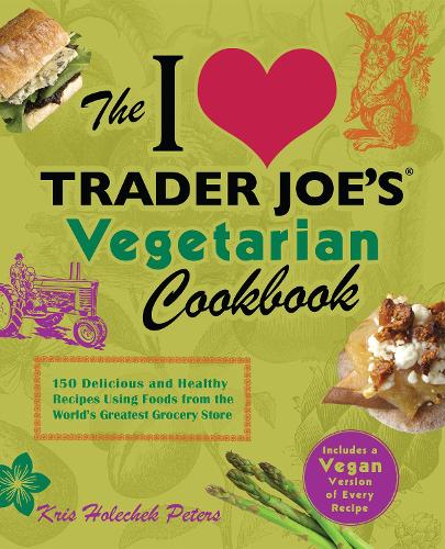 The I Love Trader Joe's Vegetarian Cookbook: 150 Delicious and Healthy Recipes Using Foods from the World's Greatest Grocery Store (Paperback)