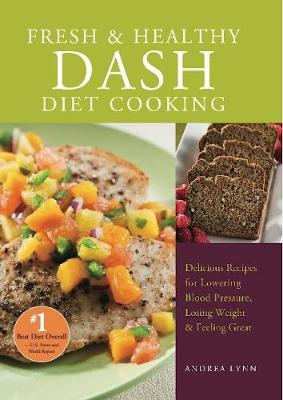 Fresh and Healthy DASH Diet Cooking: 101 Delicious Recipes for Lowering Blood Pressure, Losing Weight and Feeling Great (Paperback)