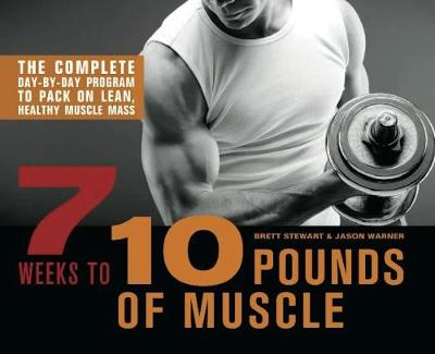 7 Weeks to 10 Pounds of Muscle: The Complete Day-by-Day Program to Pack on Lean, Healthy Muscle Mass (Paperback)