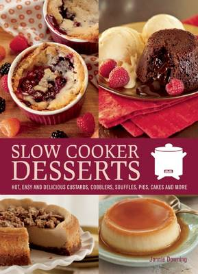 Slow Cooker Desserts: Hot, Easy, and Delicious Custards, Cobblers, Souffles, Pies, Cakes, and More (Paperback)