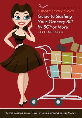 Budget Savvy Diva's Guide to Slashing Your Grocery Bill by 50% or More: Secret Tricks and Clever Tips for Eating Great and Saving Money (Paperback)
