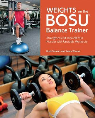 Weights on the BOSU (R) Balance Trainer: Strengthen and Tone All Your Muscles with Unstable Workouts (Paperback)