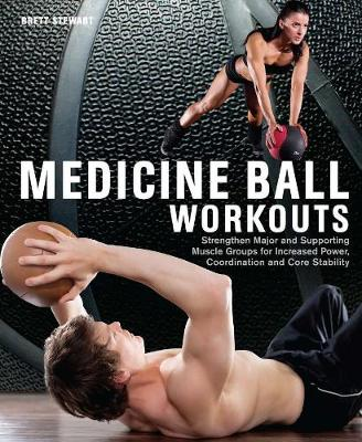 Medicine Ball Workouts: Strengthen Major and Supporting Muscle Groups for Increased Power, Coordination, and Core Stability (Paperback)