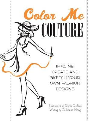 Color Me Couture: Imagine, Create and Sketch Your Own Fashion Designs (Paperback)
