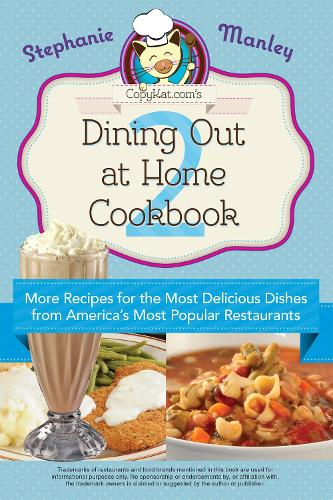 Copykat.com's Dining Out At Home Cookbook 2: More Recipes for the Most Delicious Dishes from America's Most Popular Restaurants (Paperback)