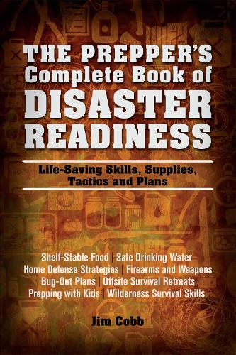 The Prepper's Complete Book of Disaster Readiness: Life-Saving Skills, Supplies, Tactics and Plans (Paperback)