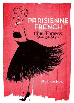 Parisienne French: Chic Phrases, Slang and Style (Hardback)
