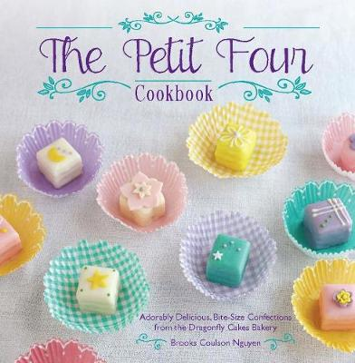The Petit Four Cookbook: Adorably Delicious, Bite-Size Confections from the Dragonfly Cakes Bakery (Hardback)