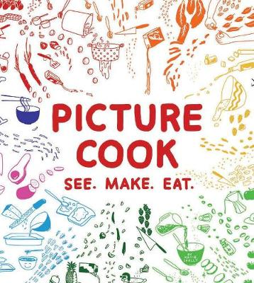 Picture Cook: See. Make. Eat. (Hardback)