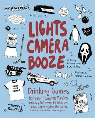 Lights Camera Booze: Drinking Games for Your Favorite Movies including Anchorman, Big Lebowski, Clueless, Dirty Dancing, Fight Club, Goonies, Home Alone, Karate Kid and Many, Many More (Paperback)