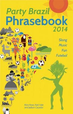 Party Brazil Phrasebook 2014: Slang, Music, Fun and Futebol (Paperback)