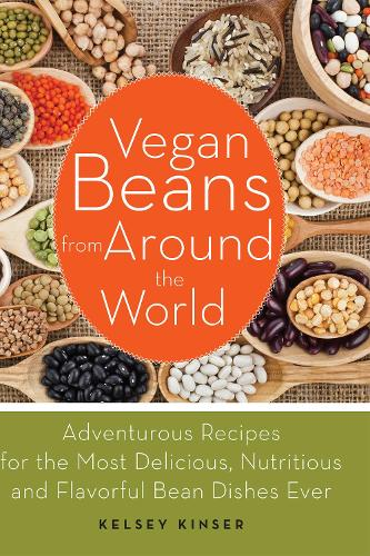 Vegan Beans from Around the World: 100 Adventurous Recipes for the Most Delicious, Nutritious, and Flavorful Bean Dishes Ever (Paperback)