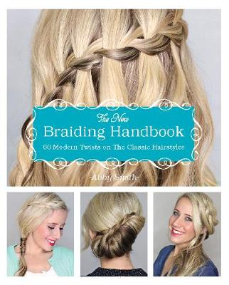 The New Braiding Handbook: 60 Modern Twists on the Classic Hairstyle (Paperback)