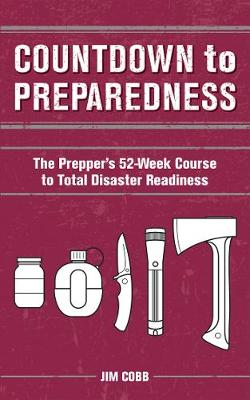 Countdown to Preparedness: The Prepper's 52 Week Course to Total Disaster Readiness (Paperback)