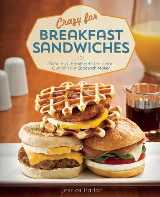 Crazy for Breakfast Sandwiches: 75 Delicious, Handheld Meals Hot Out of Your Sandwich Maker (Paperback)