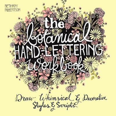 The Botanical Hand Lettering Workbook: Draw Whimsical and Decorative Styles and Scripts (Paperback)