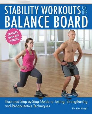 Stability Workouts on the Balance Board: Illustrated Step-by-Step Guide to Toning, Strengthening and Rehabilitative Techniques (Paperback)