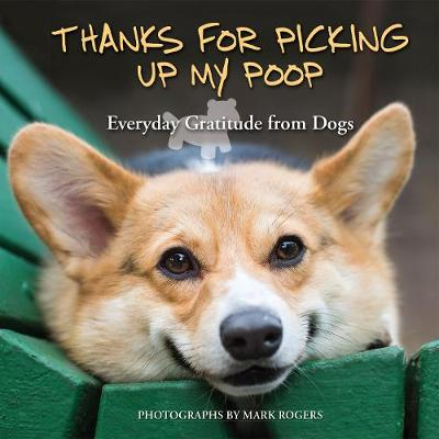 Thanks for Picking Up My Poop: Everyday Gratitude from Dogs (Hardback)