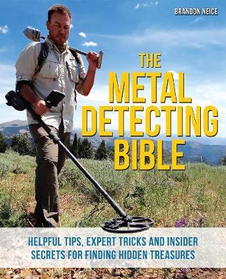 The Metal Detecting Bible: Helpful Tips, Expert Tricks and Insider Secrets for Finding Hidden Treasures (Paperback)