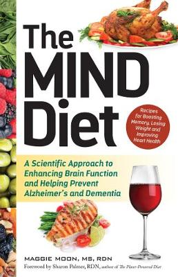 The MIND Diet: A Scientific Approach to Enhancing Brain Function and Helping Prevent Alzheimer's and Dementia (Paperback)