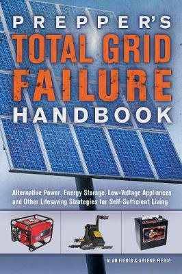 Prepper's Total Grid Failure Handbook: Alternative Power, Energy Storage, Low Voltage Appliances and Other Lifesaving Strategies for Self-Sufficient Living (Paperback)