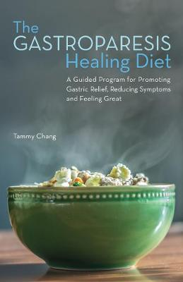 The Gastroparesis Healing Diet: A Guided Program for Promoting Gastric Relief, Reducing Symptoms and Feeling Great (Paperback)