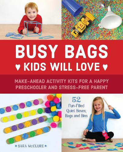 Busy Bags Kids Will Love: Make-Ahead Activity Kits for a Happy Preschooler and Stress-Free Parent (Paperback)