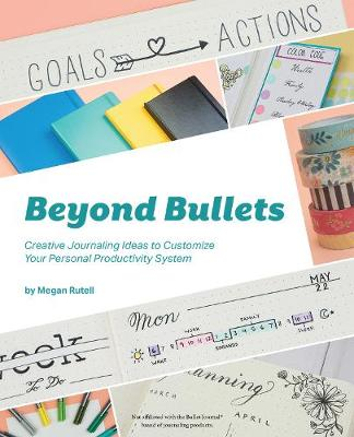 Beyond Bullets: Creative Journaling Ideas to Customize Your Personal Productivity System (Paperback)