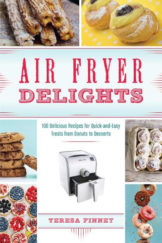 Air Fryer Delights: 100 Delicious Recipes for Quick-and-Easy Treats From Donuts to Desserts (Paperback)