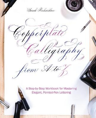 Copperplate Calligraphy from A to Z: A Step-by-Step Workbook for Mastering Elegant, Pointed-Pen Lettering (Paperback)