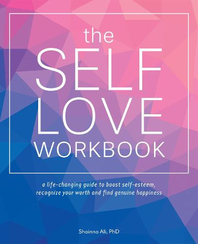 The Self-love Workbook: A Life-Changing Guide to Boost Self-Esteem, Recognize Your Worth and Find Genuine Happiness (Paperback)